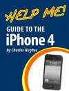 Help Me! Guide to the iPhone 4: Step-by-Step User Guide for the Fourth Generation iPhone - Charles Hughes