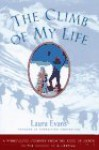 The Climb of My Life: A Miraculous Journey from the Edge of Death to the Victory of a Lifetime - Laura Evans