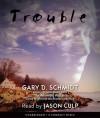 Trouble - Audio - Gary D. Schmidt