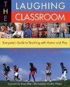 The Laughing Classroom: Everyone's Guide to Teaching with Humor and Play - Diana Loomans, Karen Kolberg, Martha Weston, Steve Allen