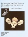 Interpreting the Past: Essays on Human, Primate, and Mammal Evolution - Daniel E. Lieberman, Richard J. Smith, Jay Kelley