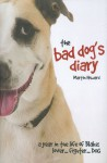 The Bad Dog's Diary: A Year in the Life of Blake: Lover . . . Fighter . . . Dog - Martin Howard