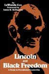 Lincoln and Black Freedom: A Study in Presidential Leadership - LaWanda Cox, James M. McPherson