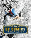 DC Comics Year by Year: A Visual Chronicle - Alan Cowsill
