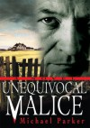 UNEQUIVOCAL MALICE: A Novel - Michael Parker