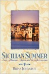 Sicilian Summer: A Story of Honour, Religion and the Perfect Cassata - Brian Johnston