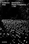 Federico Diaz: Geometric Death Frequency - Jeffrey Kipnis, Federico Diaz