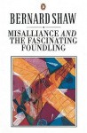 Misalliance and the Fascinating Foundling (Bernard Shaw Library) - George Bernard Shaw, Dan H. Laurence