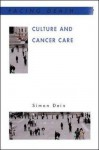 Culture and Cancer Care: Anthropological Insights in Oncology - Simon Dein