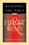 Reading the Bible with Heart and Mind - Tremper Longman III, James Downing