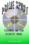 Prime Sports: Triumph of the Athlete Mind - Jim Taylor