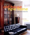 Old House New Home: Stylish Modern Living in a Period Setting - Ros Byam Shaw