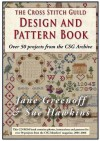 The Cross Stitch Guild Design and Pattern Book: With Over 50 Projects from the CSG Archive - Jane Greenoff, Sue Hawkins