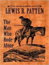 The Man Who Rode Alone - Lewis B. Patten