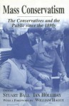 Mass Conservatism: The Conservatives and the Public since the 1880s (British Politics and Society) - Stuart Ball, Ian Holliday