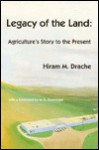 Legacy of the Land: Agriculture's Story to the Present - Hiram M. Drache