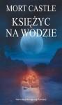 Księżyc na wodzie - Mort Castle, Ewa Wojtczak