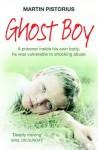 Ghost Boy. Martin Pistorius and Megan Lloyd Davies - Martin Pistorius