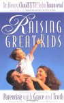 Raising Great Kids - Henry Cloud, John Townsend