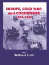 Europe, Cold War and Coexistence, 1955-1965 (Cold War History) - Wilfried Loth