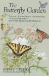 The Butterfly Garden: Turning Your Garden, Window Box, or Backyard into a Beautiful Home for Butterflies - Mathew Tekulsky