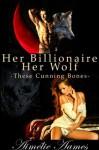 Her Billionaire, Her Wolf--These Cunning Bones (A Paranormal BDSM Erotic Romance) - Aimélie Aames
