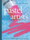 Pastel Artist's Bible: An Essential Reference for the Practicing Artist - Claire Waite Brown