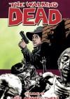 The Walking Dead, Vol 12: Life Among Them - Robert Kirkman, Cliff Rathburn, Charlie Adlard