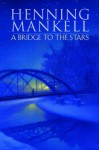 A Bridge to the Stars - Henning Mankell, Laurie Thompson
