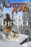 On Thin Ice: Enhanced Collector's Edition - Cherry Adair