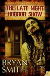 The Late Night Horror Show - Bryan Smith