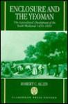 Enclosure and the Yeoman: The Agricultural Development of the South Midlands, 1450-1850 - Robert C. Allen