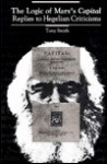The Logic of Marx's Capital: Replies to Hegelian Criticisms - Tony Smith
