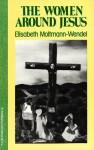 The Women Around Jesus - Elisabeth Moltmann-Wendel, John Bowden