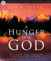 A Hunger For God: Desiring God Through Fasting and Prayer (Audio) - John Piper, Cris Obrien