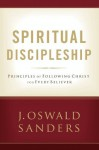 Spiritual Discipleship: Principles of Following Christ for Every Believer (Commitment To Spiritual Growth) - J. Oswald Sanders