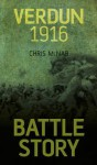 Battle Story: Verdun 1916 - Chris McNab