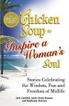 Chicken Soup to Inspire a Woman's Soul: Stories Celebrating the Wisdom, Fun and Freedom of Midlife (Chicken Soup for the Soul) - Jack Canfield, Mark Victor Hansen, Stephanie Marston