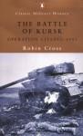 The Battle of Kursk: Operation Citadel 1943 - Robin Cross