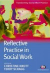 Reflective Practice in Social Work - Christine Knott, Terry Scragg, Jonathan Parker, Greta Bradley