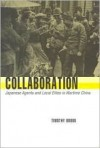 Collaboration: Japanese Agents and Local Elites in Wartime China - Timothy Brook