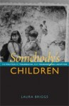 Somebody's Children: The Politics of Transracial and Transnational Adoption - Laura Briggs