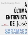 A Última Entrevista de José Saramago - José Rodrigues dos Santos