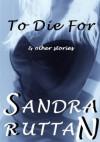 TO DIE FOR - Sandra Ruttan