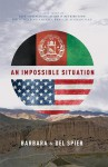 An Impossible Situation: A True Story Of Patriotism, Dedication & Retribution While Helping America Rebuild Afghanistan - Del Spier, Barbara Spier