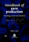 Handbook of yarn production: Technology, science and economics - Peter Lord