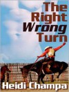 The Right Wrong Turn - Heidi Champa