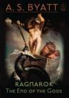 Ragnarok: The End of the Gods (Myths) - A.S. Byatt