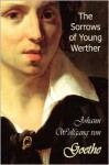 The Sorrows of Young Werther - Johann Wolfgang von Goethe, R. Dillon Boylan, Nathen Haskell Dole