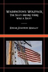 Washington's Wolfpack: The Navy Before There Was a Navy - Edgar Stanton Maclay, Tom Grundner